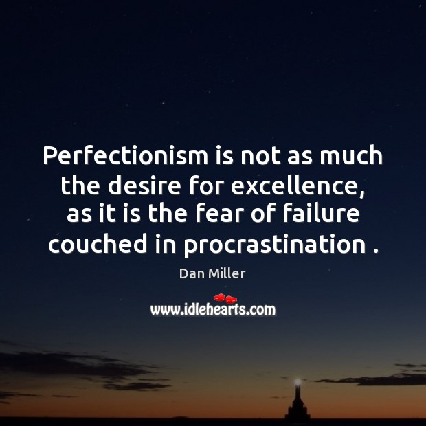 Perfectionism is not as much the desire for excellence, as it is Procrastination Quotes Image