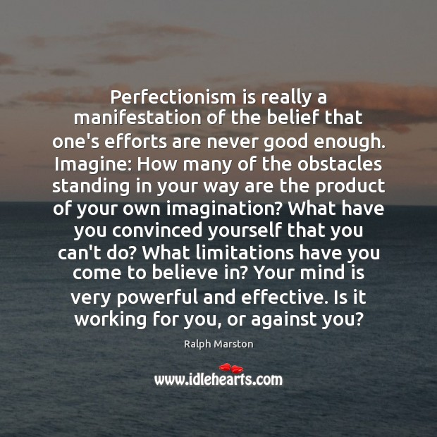Image, Perfectionism is really a manifestation of the belief that one's efforts are