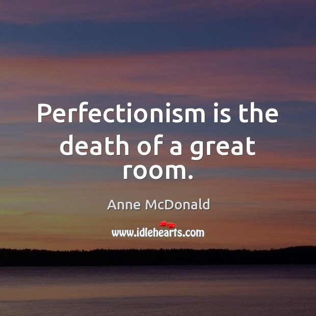 Image, Perfectionism is the death of a great room.