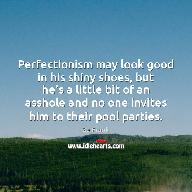 Perfectionism may look good in his shiny shoes, but he's a Image