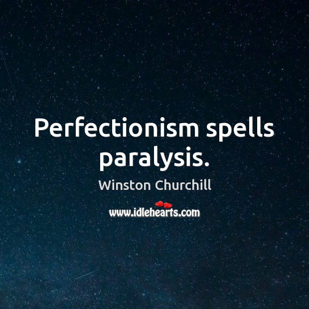 Image, Perfectionism spells paralysis.
