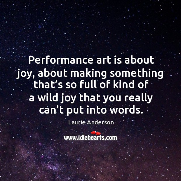 Performance art is about joy, about making something that's so full Image