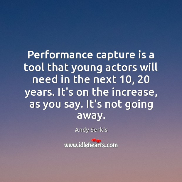 Performance capture is a tool that young actors will need in the Andy Serkis Picture Quote