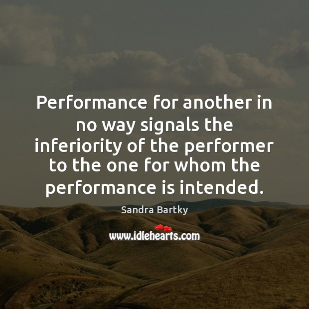 Performance for another in no way signals the inferiority of the performer Performance Quotes Image