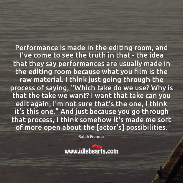 Performance is made in the editing room, and I've come to see Performance Quotes Image