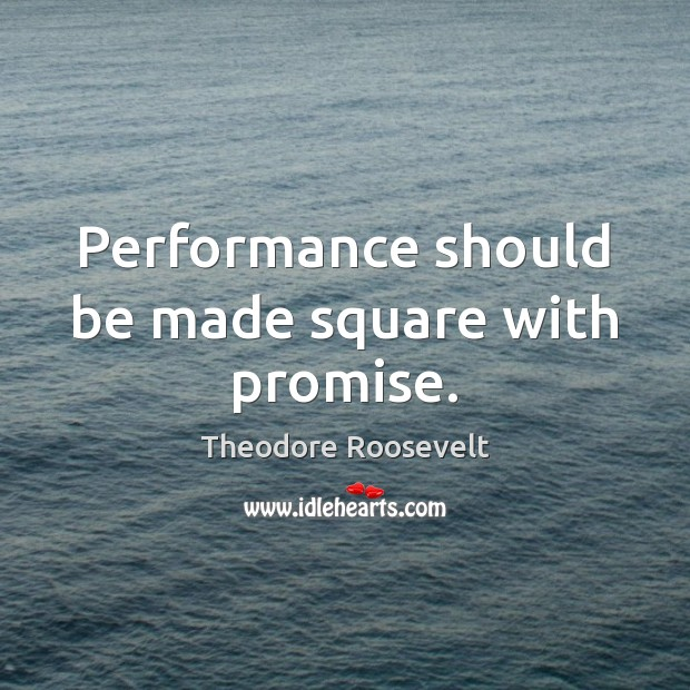 Image, Performance should be made square with promise.
