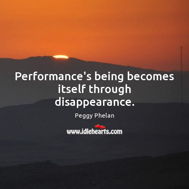 Performance's being becomes itself through disappearance. Image