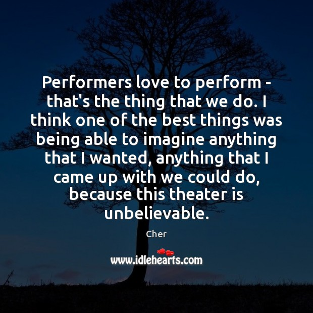 Performers love to perform – that's the thing that we do. I Image