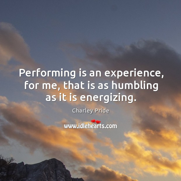 Performing is an experience, for me, that is as humbling as it is energizing. Image