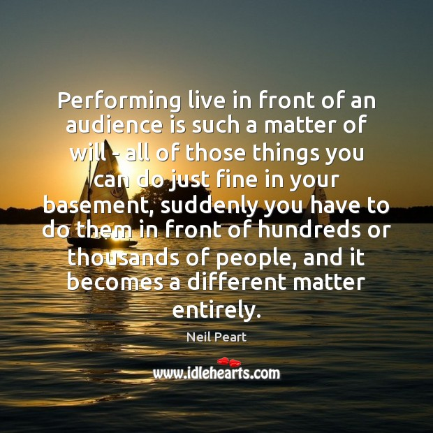 Image, Performing live in front of an audience is such a matter of