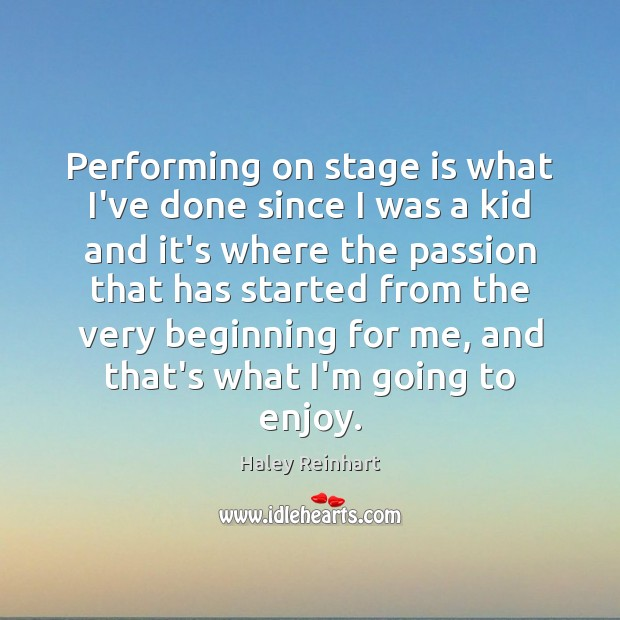Performing on stage is what I've done since I was a kid Haley Reinhart Picture Quote