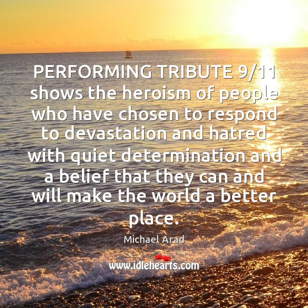 PERFORMING TRIBUTE 9/11 shows the heroism of people who have chosen to respond Determination Quotes Image