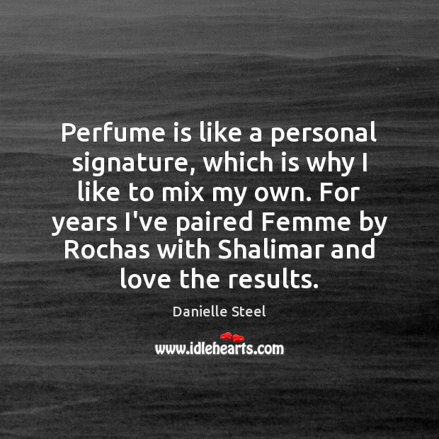 Perfume is like a personal signature, which is why I like to Danielle Steel Picture Quote