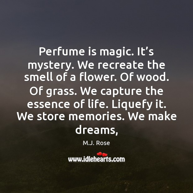 Perfume is magic. It's mystery. We recreate the smell of a Image