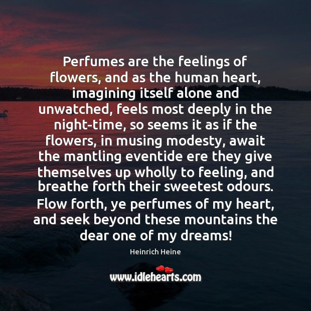 Perfumes are the feelings of flowers, and as the human heart, imagining Heinrich Heine Picture Quote