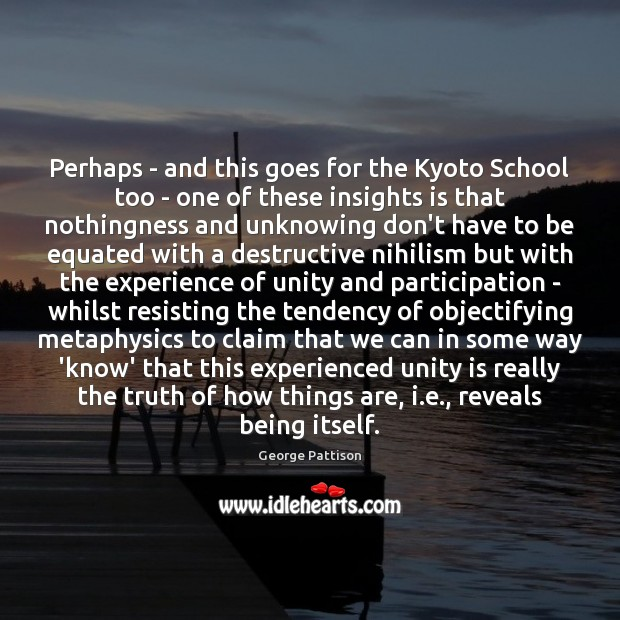 Perhaps – and this goes for the Kyoto School too – one George Pattison Picture Quote