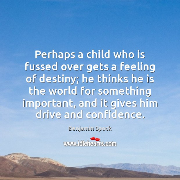 Perhaps a child who is fussed over gets a feeling of destiny; Image
