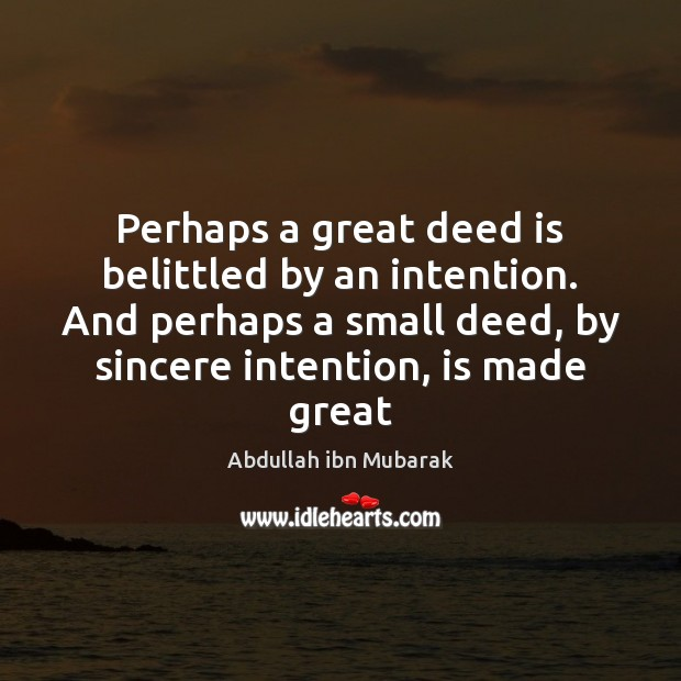 Image, Perhaps a great deed is belittled by an intention. And perhaps a