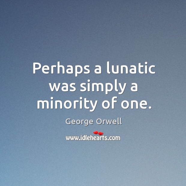 Perhaps a lunatic was simply a minority of one. Image