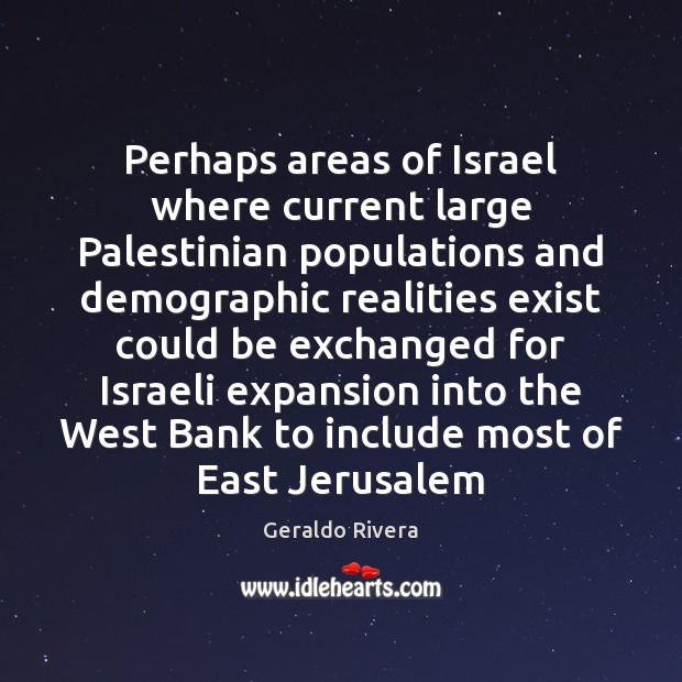 Perhaps areas of Israel where current large Palestinian populations and demographic realities Image