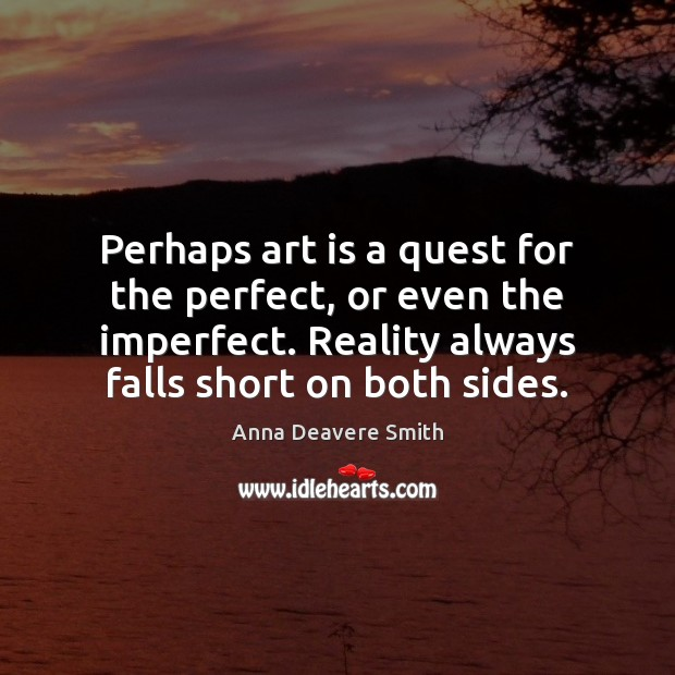 Image, Perhaps art is a quest for the perfect, or even the imperfect.