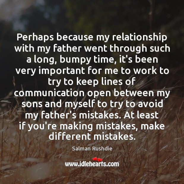 Perhaps because my relationship with my father went through such a long, Image