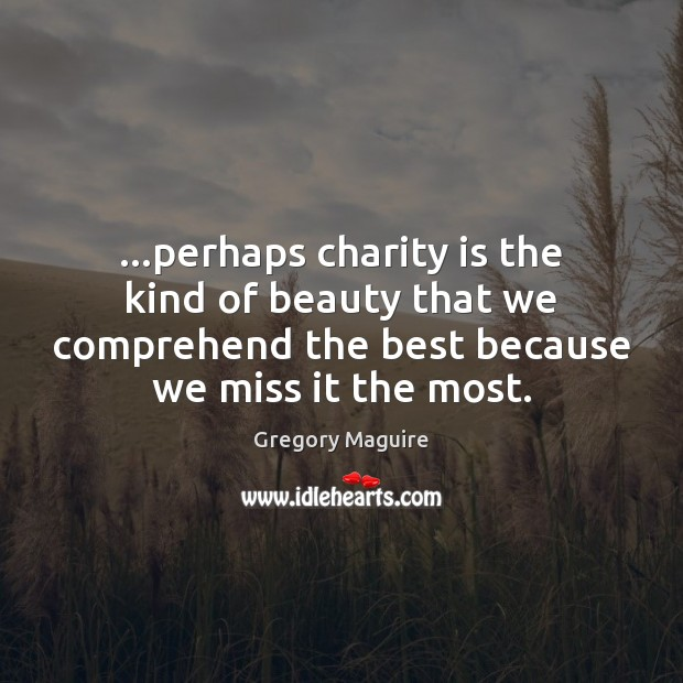 …perhaps charity is the kind of beauty that we comprehend the best Charity Quotes Image