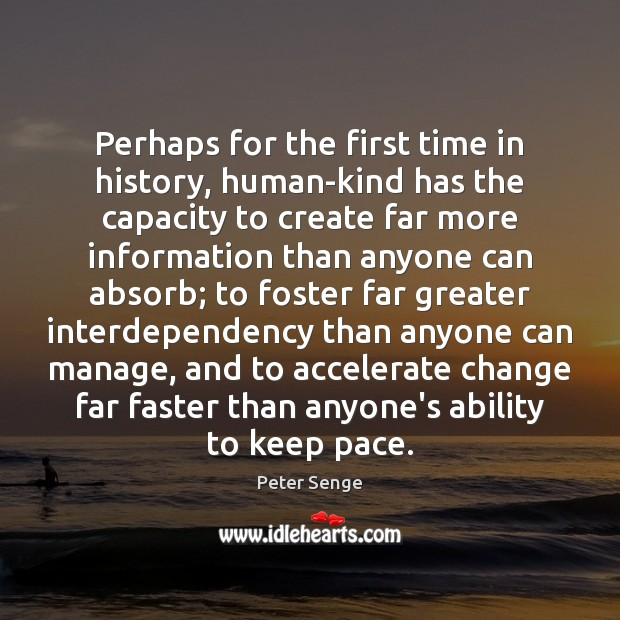 Perhaps for the first time in history, human-kind has the capacity to Peter Senge Picture Quote