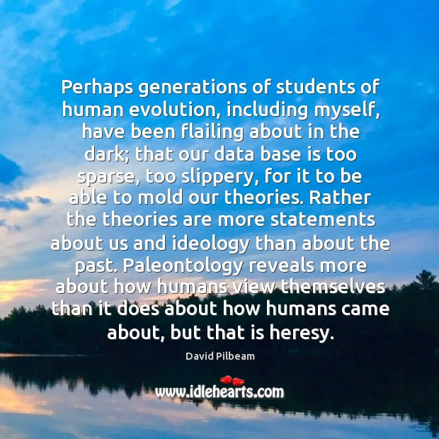 Perhaps generations of students of human evolution, including myself, have been flailing Image