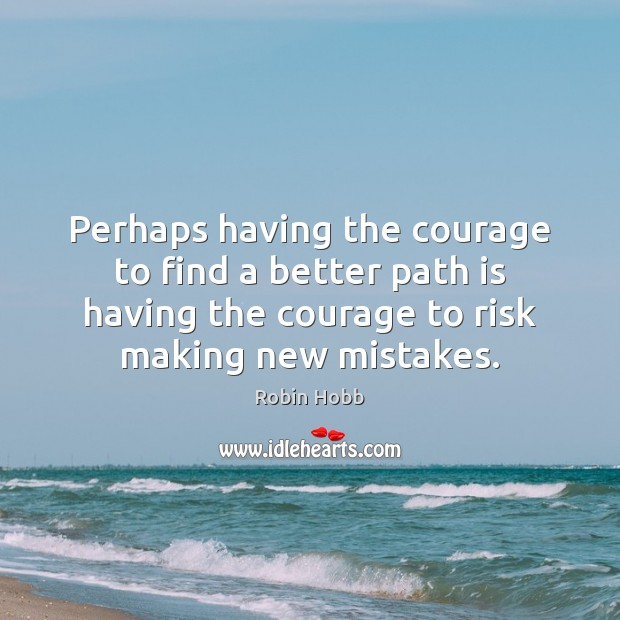 Perhaps having the courage to find a better path is having the Image