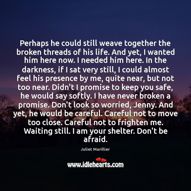 Perhaps he could still weave together the broken threads of his life. Promise Quotes Image