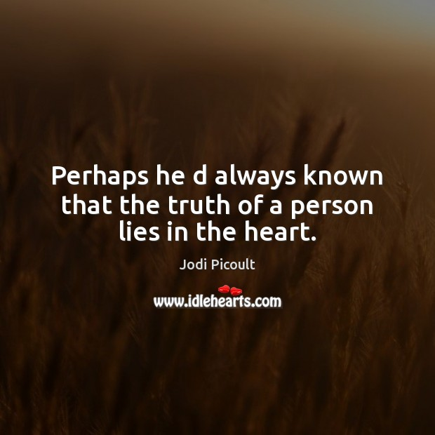 Image, Perhaps he d always known that the truth of a person lies in the heart.