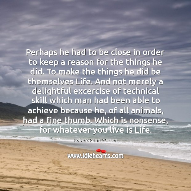 Perhaps he had to be close in order to keep a reason Robert Penn Warren Picture Quote