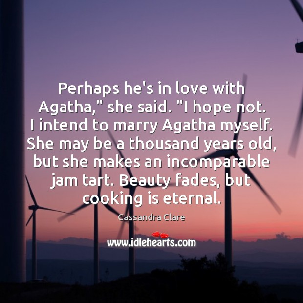 "Image, Perhaps he's in love with Agatha,"" she said. ""I hope not. I"