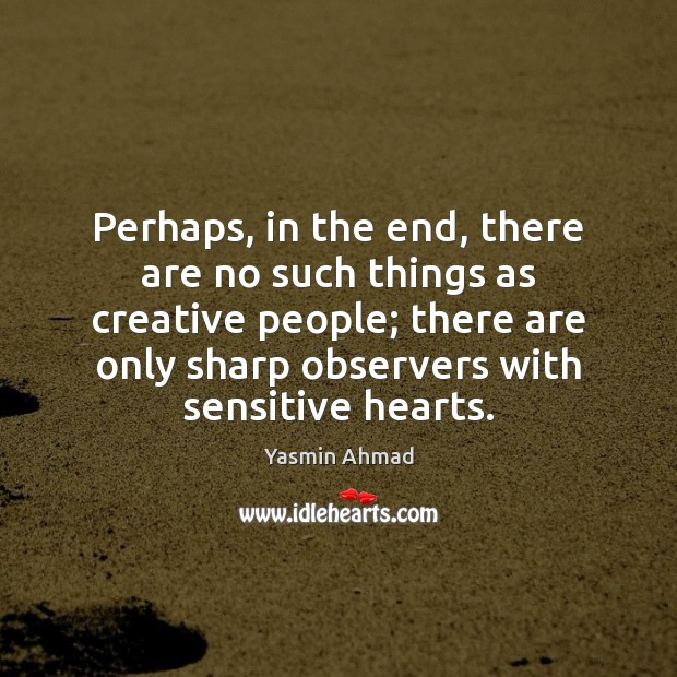 Perhaps, in the end, there are no such things as creative people; Image