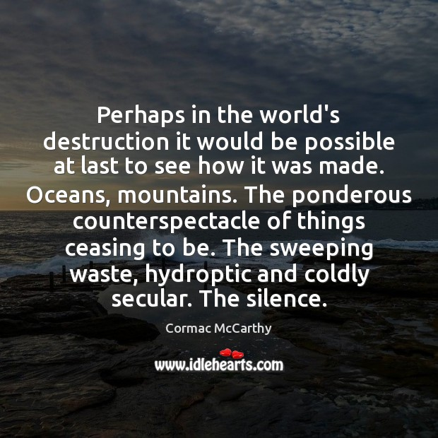 Perhaps in the world's destruction it would be possible at last to Image