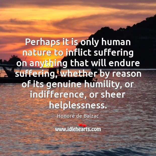Image, Perhaps it is only human nature to inflict suffering on anything that