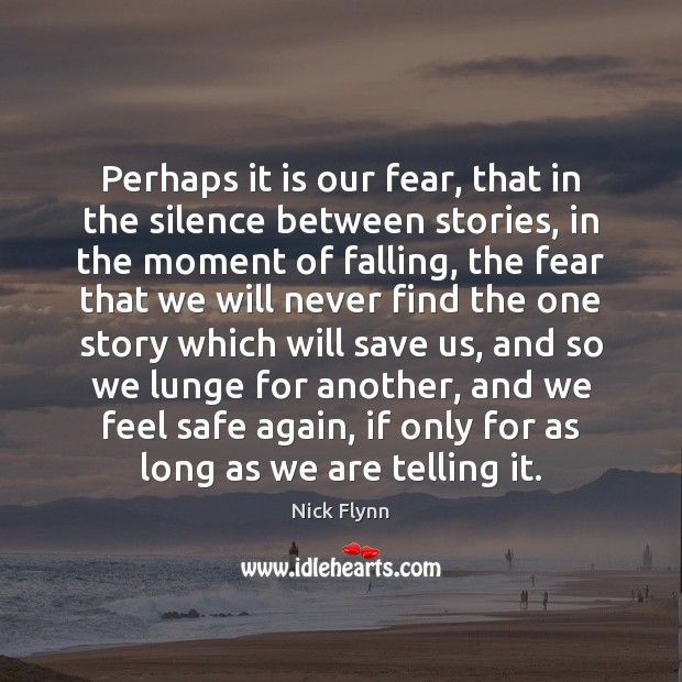 Perhaps it is our fear, that in the silence between stories, in Image