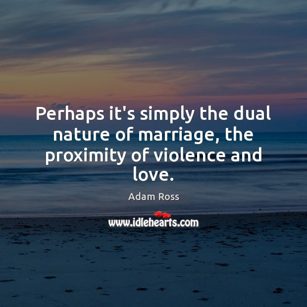 Image, Perhaps it's simply the dual nature of marriage, the proximity of violence and love.