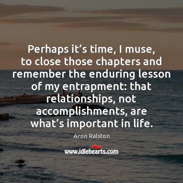 Image, Perhaps it's time, I muse, to close those chapters and remember