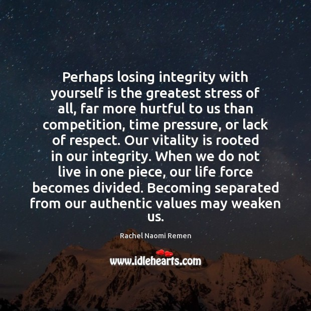 Perhaps losing integrity with yourself is the greatest stress of all, far Rachel Naomi Remen Picture Quote