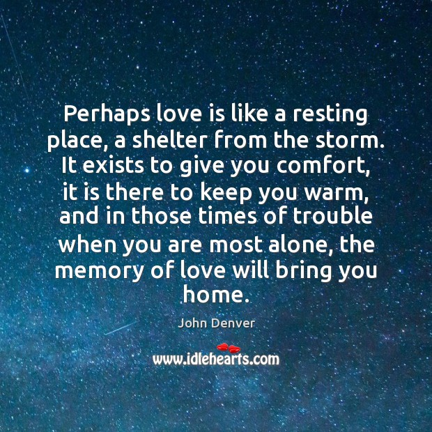 Perhaps love is like a resting place, a shelter from the storm. John Denver Picture Quote