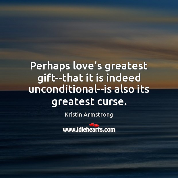 Perhaps love's greatest gift–that it is indeed unconditional–is also its greatest curse. Image