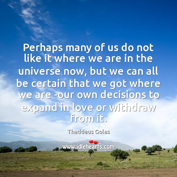 Perhaps many of us do not like it where we are in Thaddeus Golas Picture Quote