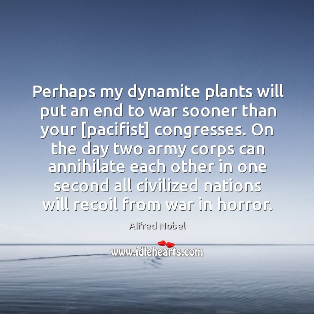 Image, Perhaps my dynamite plants will put an end to war sooner than