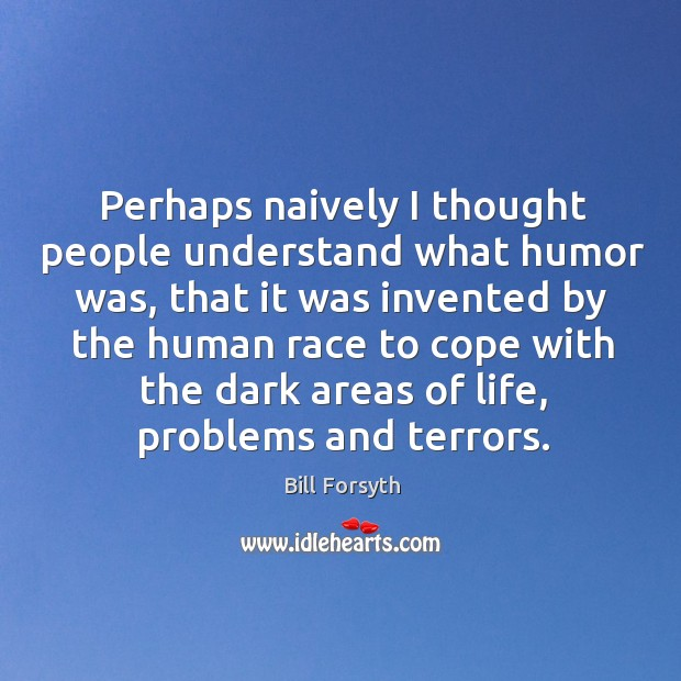 Perhaps naively I thought people understand what humor was, that it was invented by the Image