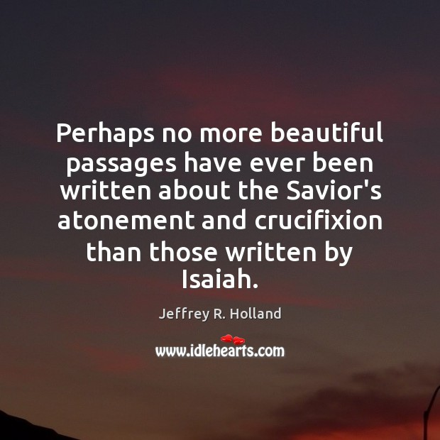 Image, Perhaps no more beautiful passages have ever been written about the Savior's