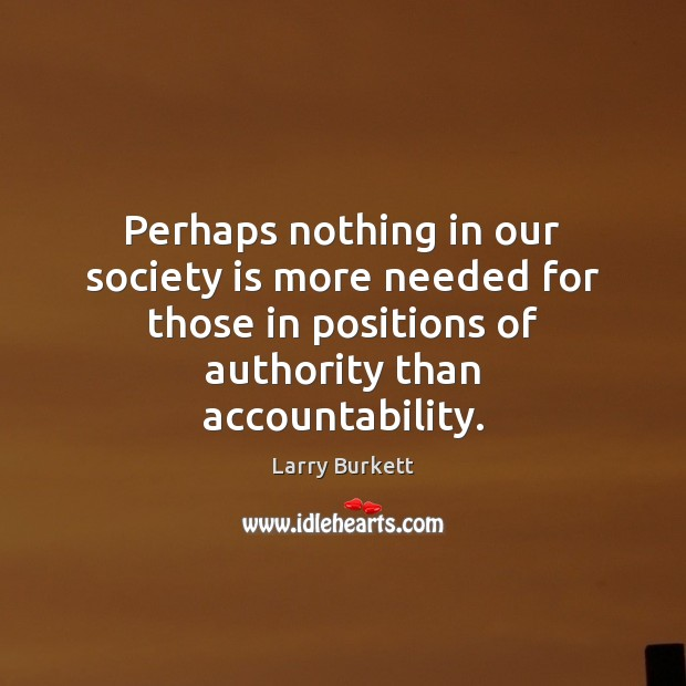 Perhaps nothing in our society is more needed for those in positions Society Quotes Image