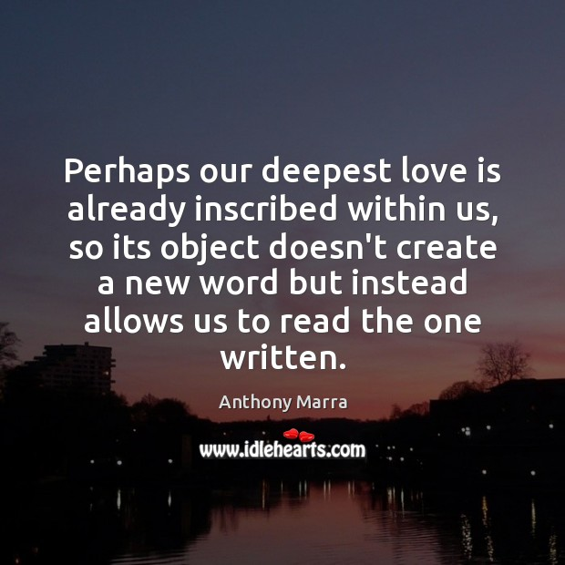 Image, Perhaps our deepest love is already inscribed within us, so its object