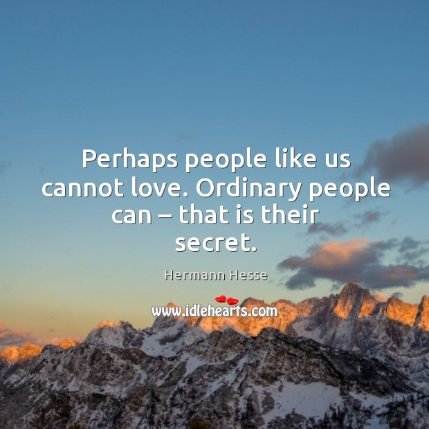 Image, Perhaps people like us cannot love. Ordinary people can – that is their secret.